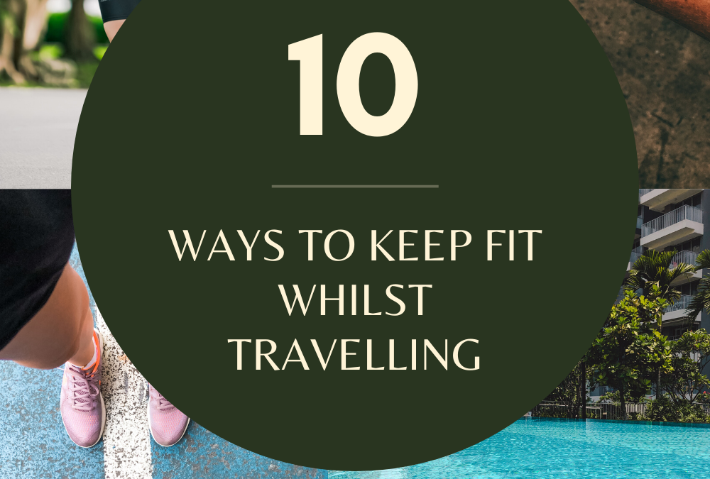 10 WAYS TO KEEP FIT WHILST TRAVELLING