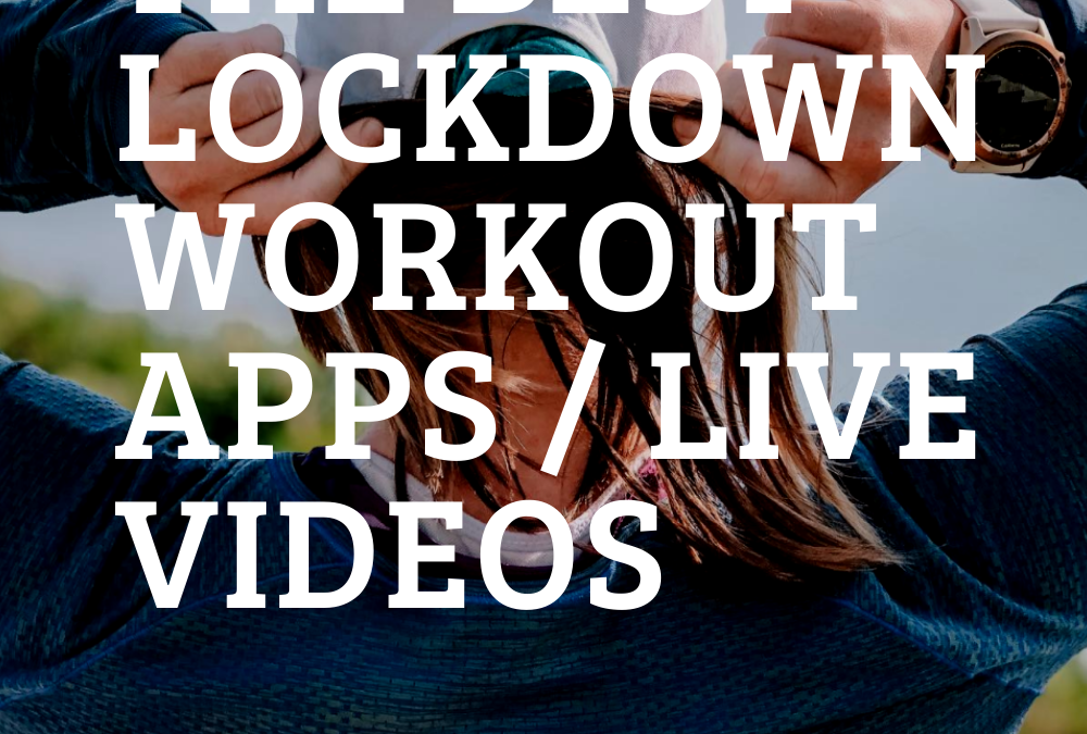 THE BEST LOCKDOWN WORKOUT APPS/LIVE VIDEOS